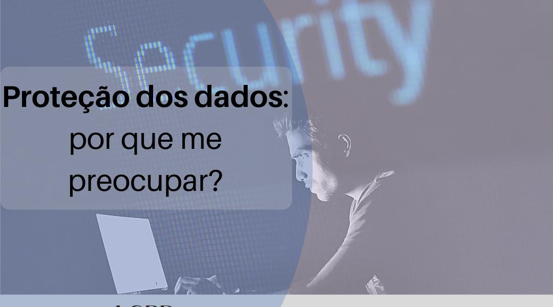 Proteção de dados: Devo me preocupar?